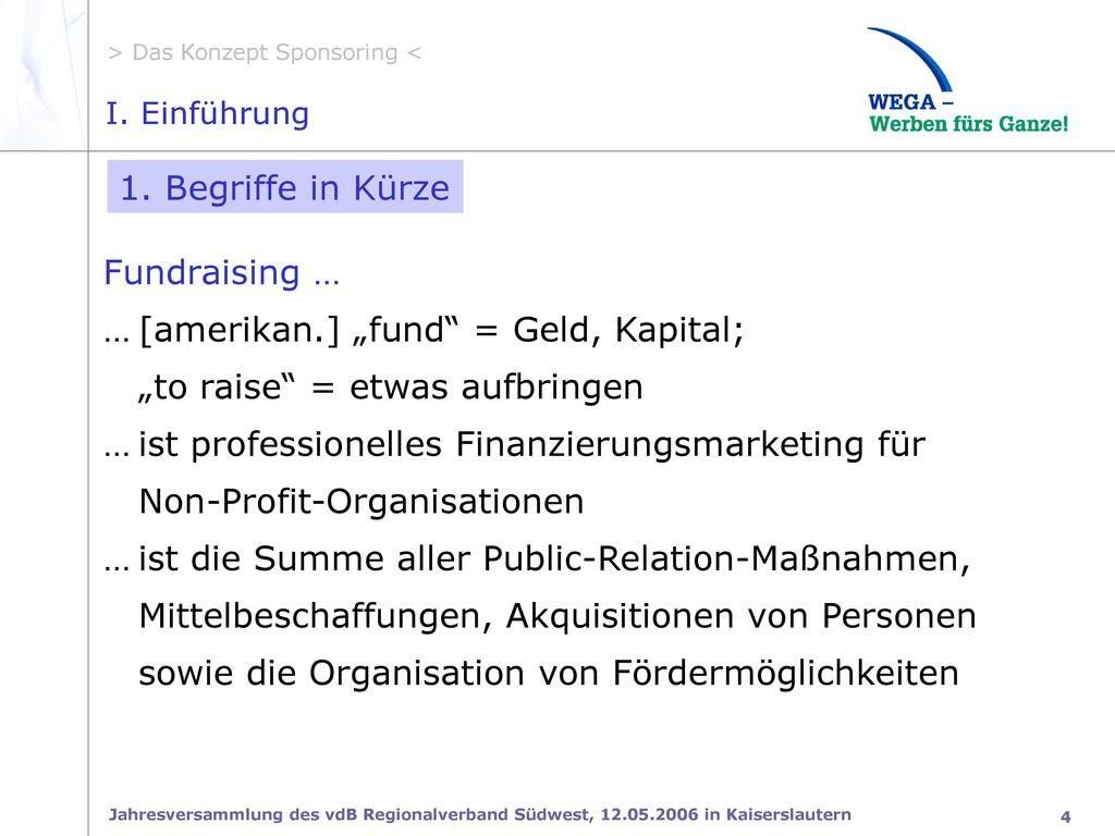 """… [amerikan.] """"fund = Geld, Kapital; """"to raise = etwas aufbringen"""